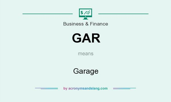 What does GAR mean? It stands for Garage