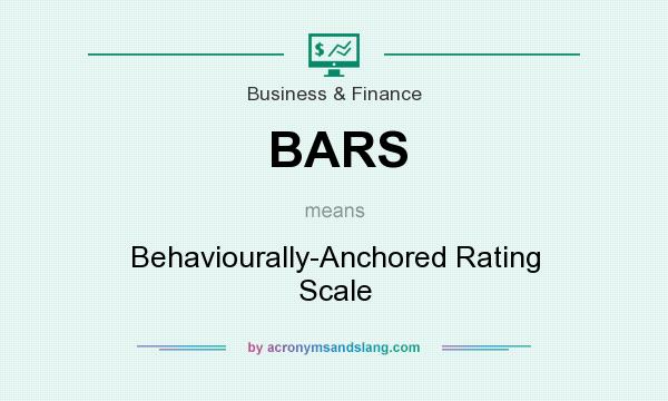 What does BARS mean? It stands for Behaviourally-Anchored Rating Scale