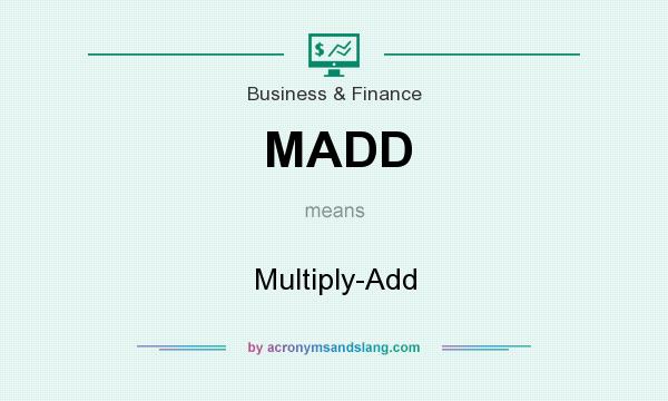 What does MADD mean? It stands for Multiply-Add