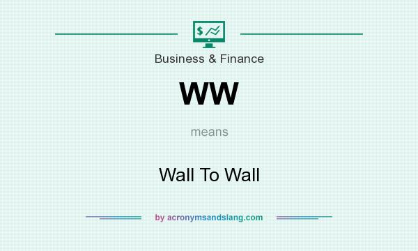 What does WW mean? It stands for Wall To Wall