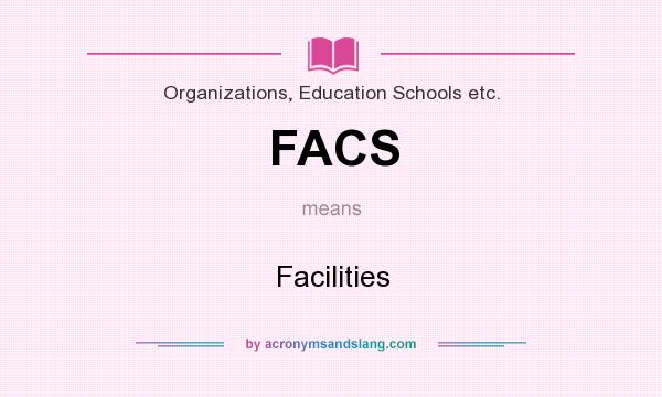 What does FACS mean? It stands for Facilities