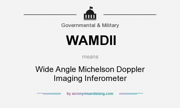 What does WAMDII mean? It stands for Wide Angle Michelson Doppler Imaging Inferometer
