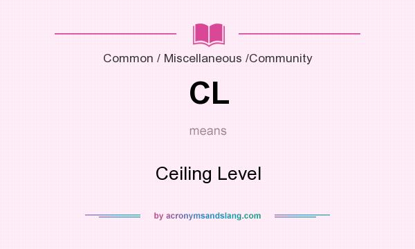 What does CL mean? It stands for Ceiling Level