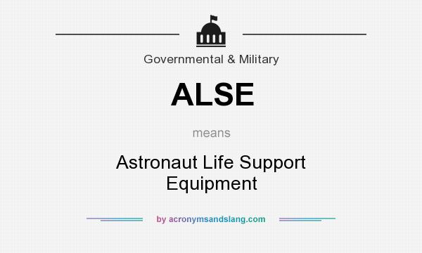 What does ALSE mean? It stands for Astronaut Life Support Equipment