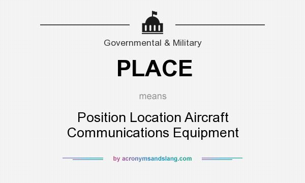 What does PLACE mean? It stands for Position Location Aircraft Communications Equipment