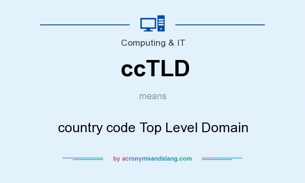 What does ccTLD mean? It stands for country code Top Level Domain