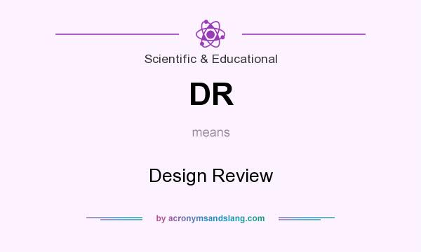 What does DR mean? It stands for Design Review