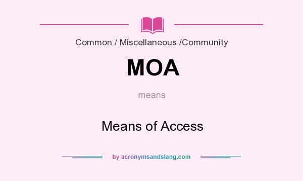 What does MOA mean? It stands for Means of Access