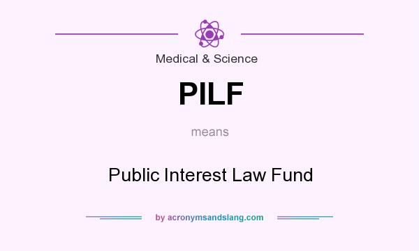 What does PILF mean? It stands for Public Interest Law Fund