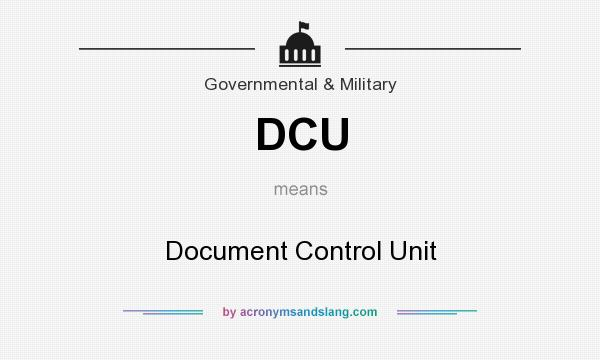 What does DCU mean? It stands for Document Control Unit