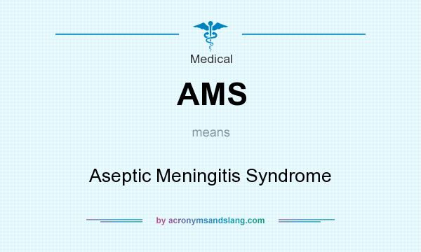 What does AMS mean? It stands for Aseptic Meningitis Syndrome