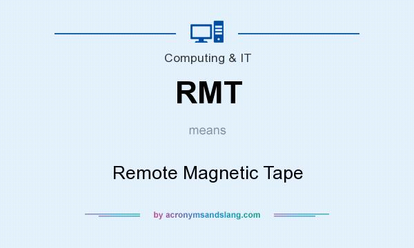 What does RMT mean? It stands for Remote Magnetic Tape