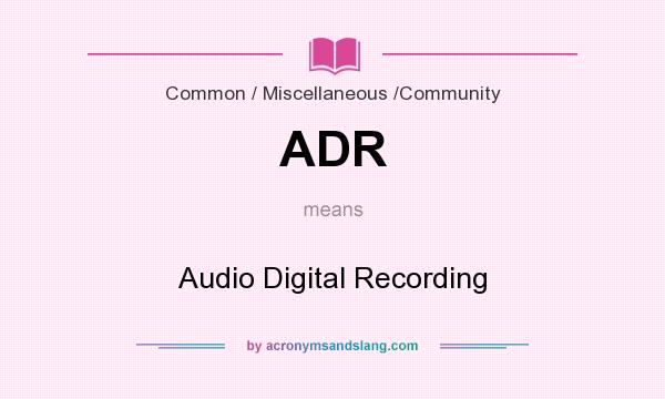 What does ADR mean? It stands for Audio Digital Recording