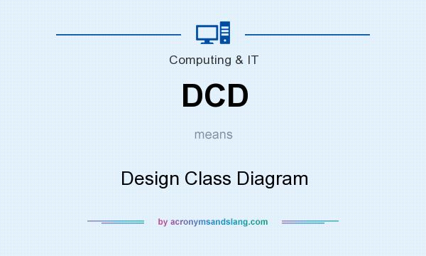 What does DCD mean? It stands for Design Class Diagram