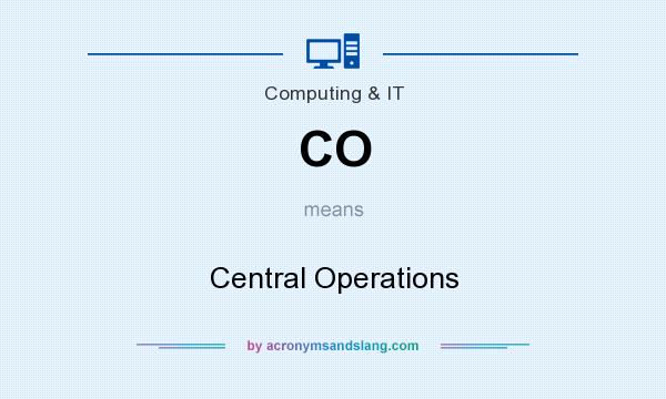 What does CO mean? It stands for Central Operations