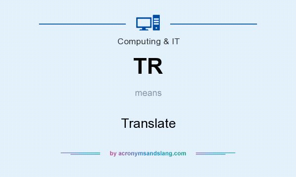 What does TR mean? It stands for Translate