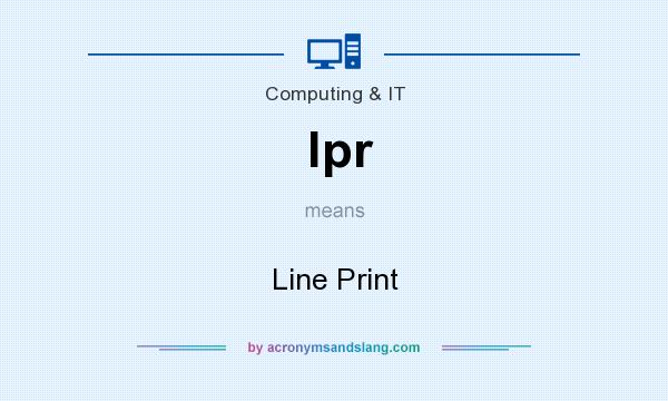 What does lpr mean? It stands for Line Print
