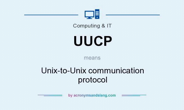 What does UUCP mean? It stands for Unix-to-Unix communication protocol