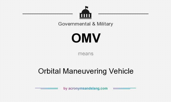 What does OMV mean? It stands for Orbital Maneuvering Vehicle