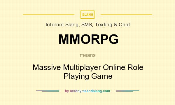What does MMORPG mean? It stands for Massive Multiplayer Online Role Playing Game