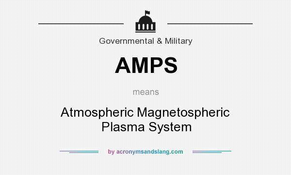 What does AMPS mean? It stands for Atmospheric Magnetospheric Plasma System
