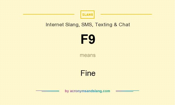 What does F9 mean? It stands for Fine