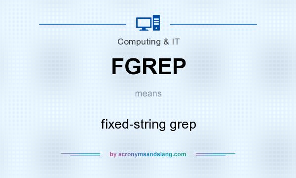 What does FGREP mean? It stands for fixed-string grep