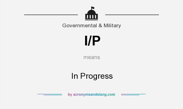 What does I/P mean? It stands for In Progress