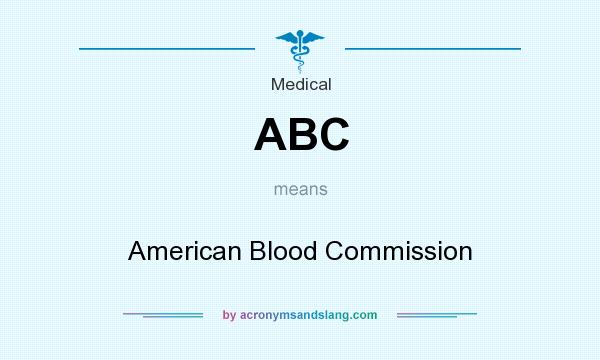 What does ABC mean? It stands for American Blood Commission