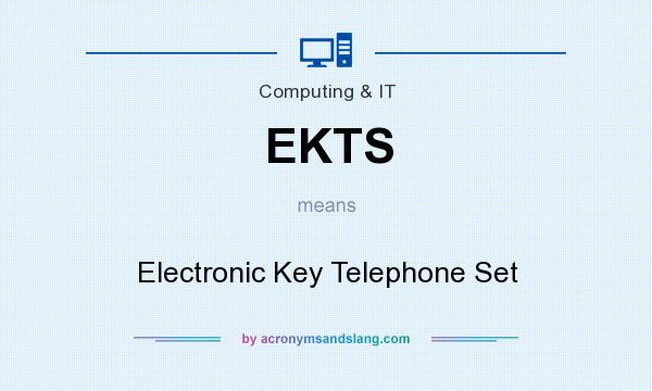What does EKTS mean? It stands for Electronic Key Telephone Set