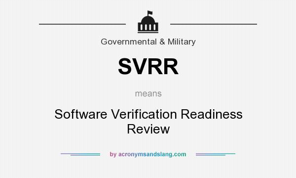 What does SVRR mean? It stands for Software Verification Readiness Review