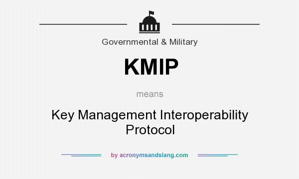 What does KMIP mean? It stands for Key Management Interoperability Protocol