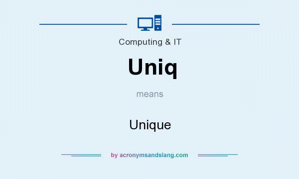 What does Uniq mean? It stands for Unique