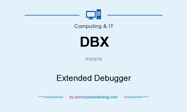 What does DBX mean? It stands for Extended Debugger