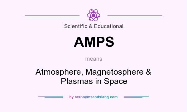 What does AMPS mean? It stands for Atmosphere, Magnetosphere & Plasmas in Space