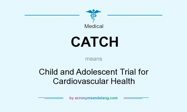 What does CATCH mean? It stands for Child and Adolescent Trial for Cardiovascular Health