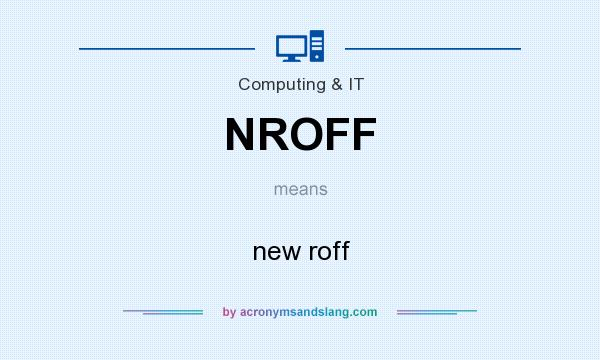 What does NROFF mean? It stands for new roff