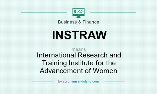 What does INSTRAW mean? It stands for International Research and Training Institute for the Advancement of Women