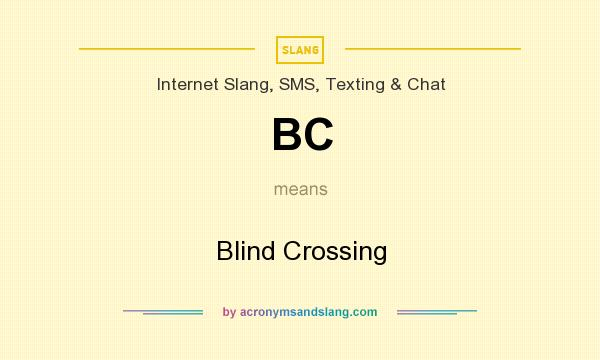 What does BC mean? It stands for Blind Crossing