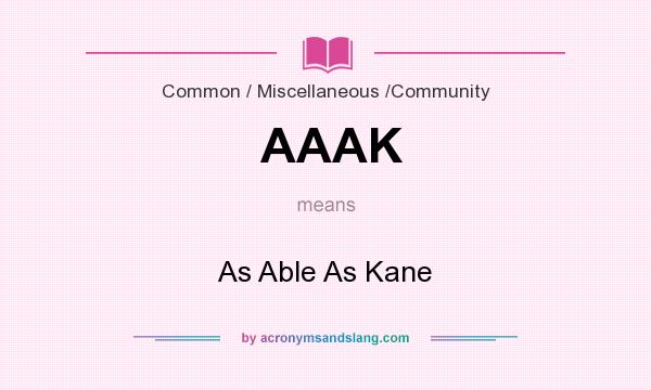 What does AAAK mean? It stands for As Able As Kane