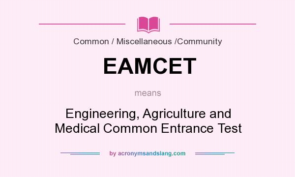 What does EAMCET mean? It stands for Engineering, Agriculture and Medical Common Entrance Test