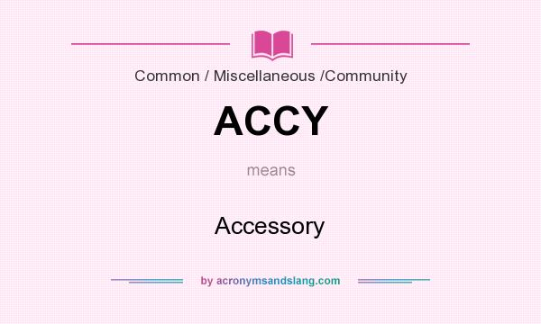What does ACCY mean? It stands for Accessory