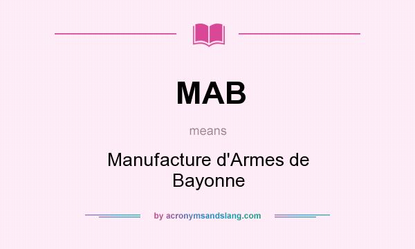 What does MAB mean? It stands for Manufacture d`Armes de Bayonne