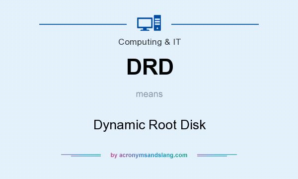 What does DRD mean? It stands for Dynamic Root Disk