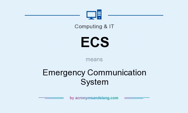 What does ECS mean? It stands for Emergency Communication System