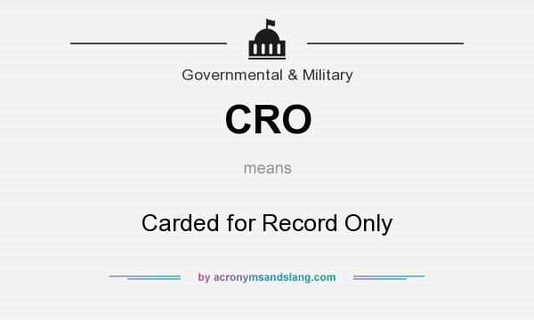 What does CRO mean? It stands for Carded for Record Only