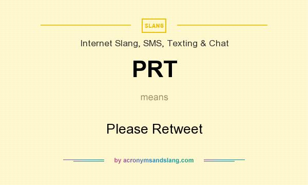 What does PRT mean? It stands for Please Retweet