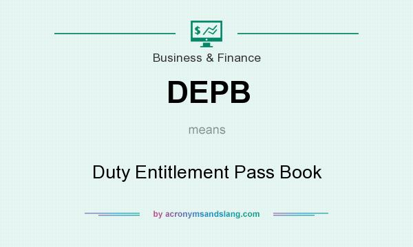 What does DEPB mean? It stands for Duty Entitlement Pass Book