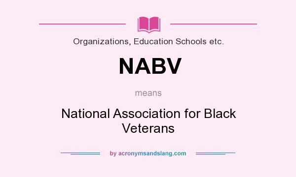 What does NABV mean? It stands for National Association for Black Veterans