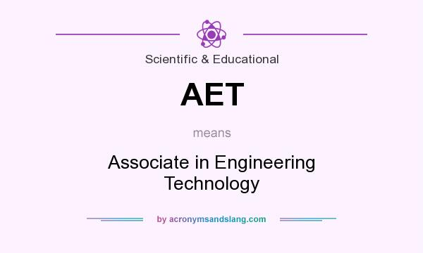 What does AET mean? It stands for Associate in Engineering Technology